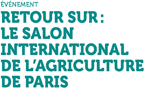 Événement - Retour sur : Le Salon International de l'agriculture de Paris