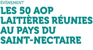Événement - Les 50 AOP laitières réunies au pays du Saint-Nectaire